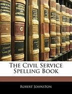 The Civil Service Spelling Book - Johnston, Robert