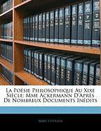 La Po Sie Philosophique Au Xixe Si Cle: Mme Ackermann D'Apr?'s de Nombreux Documents in Dits - Citoleux, Marc