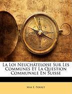 La Loi Neuch Teloise Sur Les Communes Et La Question Communale En Suisse - Porret, Max E.