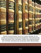Note Explicative Sur Le Code P Nal Et Le Code D'Instruction Criminelle: Promulgu?'s Par D Crets Du 14 Avril 1904, Accompagnant Les Textes Soumis Au Co