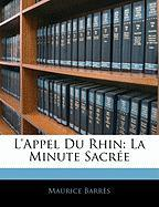 L'Appel Du Rhin: La Minute Sacr E - Barrs, Maurice