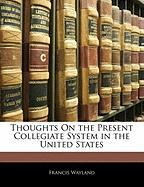 Thoughts on the Present Collegiate System in the United States - Wayland, Francis