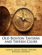 Old Boston Taverns and Tavern Clubs - Drake, Samuel Adams; Watkins, Walter Kendall