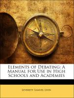 Elements of Debating: A Manual for Use in High Schools and Academies - Lyon, Leverett Samuel