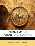 Problems in Furniture Making - Crawshaw, Fred Duane