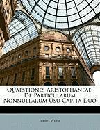 Quaestiones Aristophaneae: de Particularum Nonnullarum Usu Capita Duo - Wehr, Julius