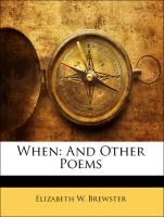 When: And Other Poems - Brewster, Elizabeth W.