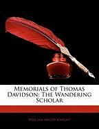 Memorials of Thomas Davidson: The Wandering Scholar - Knight, William Angus
