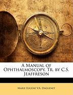 A Manual of Ophthalmoscopy, Tr. by C.S. Jeaffreson - Daguenet, Marie Eugne V. a.