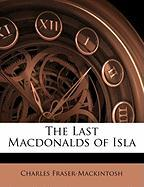 The Last Macdonalds of Isla - Fraser-Mackintosh, Charles