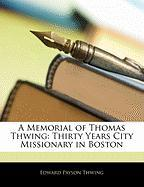 A Memorial of Thomas Thwing: Thirty Years City Missionary in Boston - Thwing, Edward Payson