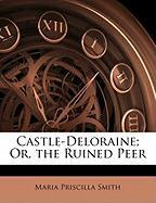 Castle-Deloraine; Or, the Ruined Peer - Smith, Maria Priscilla