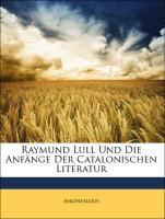 Raymund Lull Und Die Anfänge Der Catalonischen Literatur - Anonymous