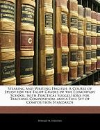 Speaking and Writing English: A Course of Study for the Eight Grades of the Elementary School, with Practical Suggestions for Teaching Composition, - Sheridan, Bernard M.