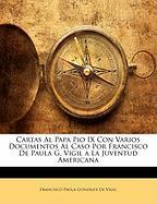 Cartas Al Papa Pio IX Con Varios Documentos Al Caso Por Francisco de Paula G. Vigil a la Juventud Americana - De Vigil, Francisco Paula Gonzlez