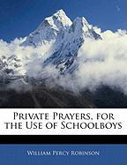 Private Prayers, for the Use of Schoolboys - Robinson, William Percy