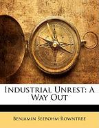 Industrial Unrest: A Way Out - Rowntree, Benjamin Seebohm