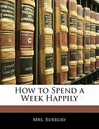 How to Spend a Week Happily - Burbury