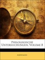 Philologische Untersuchungen, Volume 8 - Anonymous