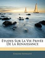 Tudes Sur La Vie Priv E de La Renaissance - Bonnaff, Edmond