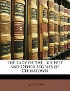 The Lady of the Lily Feet and Other Stories of Chinatown - Clark, Helen F.