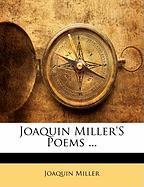 Joaquin Miller's Poems ... - Miller, Joaquin