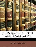 John Barbour: Poet and Translator - Neilson, George