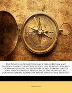 The Political Constititions of Great-Britain and Ireland, Asserted and Vindicated; The Connection and Common Interest of Both Kingdoms, Demonstrated; - Lucas, Charles