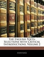 The English Poets: Selections with Critical Introductions, Volume 2 - Anonymous