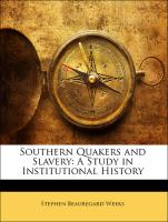 Southern Quakers and Slavery: A Study in Institutional History - Weeks, Stephen Beauregard