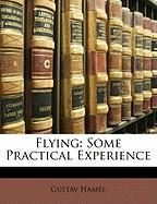 Flying: Some Practical Experience - Hamel, Gustav