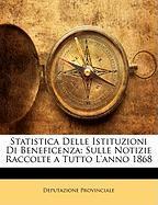 Statistica Delle Istituzioni Di Beneficenza: Sulle Notizie Raccolte a Tutto L'Anno 1868 - Provinciale, Deputazione