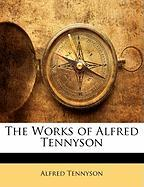 The Works of Alfred Tennyson - Tennyson, Alfred