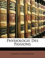 Physiologie Des Passions - Letourneau, Charles Jean Marie