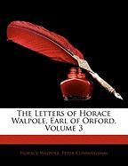 The Letters of Horace Walpole, Earl of Orford, Volume 3 - Walpole, Horace; Cunningham, Peter