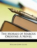 The Morals of Marcus Ordeyne - Locke, William John