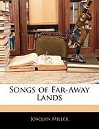 Songs of Far-Away Lands - Miller, Joaquin