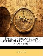 Papers of the American School of Classical Studies at Athenes. - Anonymous