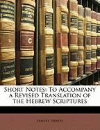 Short Notes: To Accompany a Revised Translation of the Hebrew Scriptures - Sharpe, Samuel