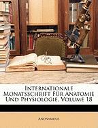 Internationale Monatsschrift F R Anatomie Und Physiologie, Volume 18 - Anonymous