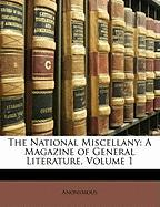 The National Miscellany: A Magazine of General Literature, Volume 1 - Anonymous