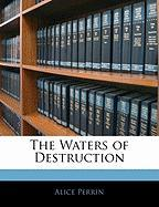 The Waters of Destruction - Perrin, Alice