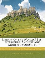 Library of the World's Best Literature, Ancient and Modern, Volume 44 - Warner, Charles Dudley