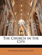 The Church in the City - Leete, Frederick Deland