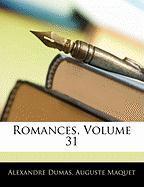 Romances, Volume 31 - Dumas, Alexandre; Maquet, Auguste