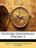 Histoire Universelle, Volume 2 - Aubign, Agrippa D'; De Vaissire, Pierre