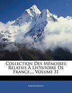 Collection Des Memoires Relatifs Lhistoire de France..., Volume 31 - Anonymous