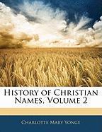 History of Christian Names, Volume 2 - Yonge, Charlotte Mary