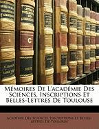 M Moires de L'Acad Mie Des Sciences, Inscriptions Et Belles-Lettres de Toulouse