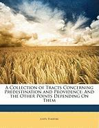 A Collection of Tracts Concerning Predestination and Providence: And the Other Points Depending on Them - Plaifere, John